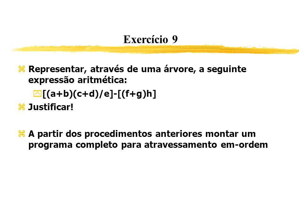 Exercício 9 Representar, através de uma árvore, a seguinte expressão aritmética: [(a+b)(c+d)/e]-[(f+g)h]